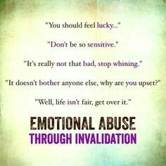 Emotional abuse through invalidation.