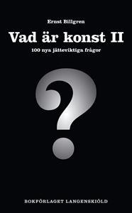 http://www.adlibris.com/se/product.aspx?isbn=9197897329 | Titel: Vad är konst II? : 100 nya jätteviktiga frågor - Författare: Ernst Billgren - ISBN: 9197897329 - Pris: 47 kr