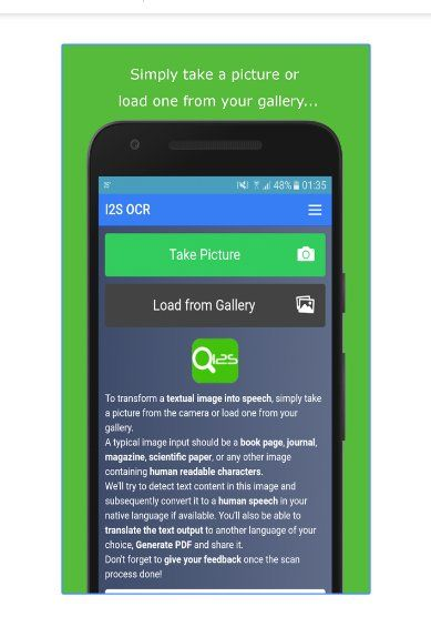 I2S OCR - Image to Speech  ************************    I2S is a state-of-the-art OCR scanner app that practically turn almost any images with human readable characters into text content   which is in turn transformed into human voice in your native language & accent.