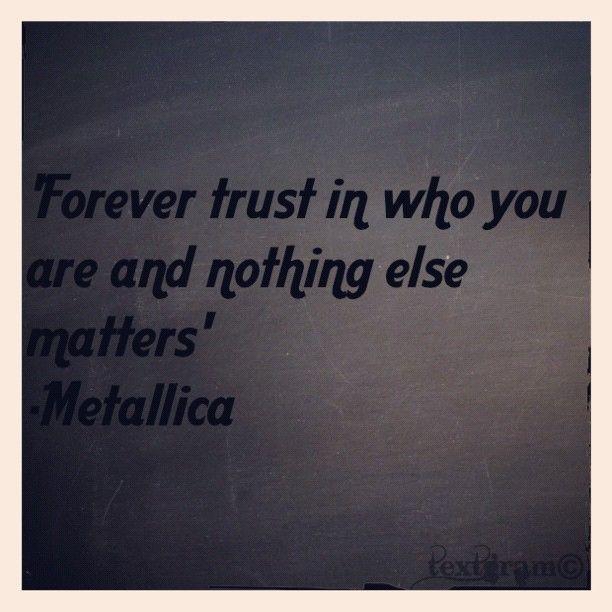 Metallica Nothing Else Matters Quotes. QuotesGram