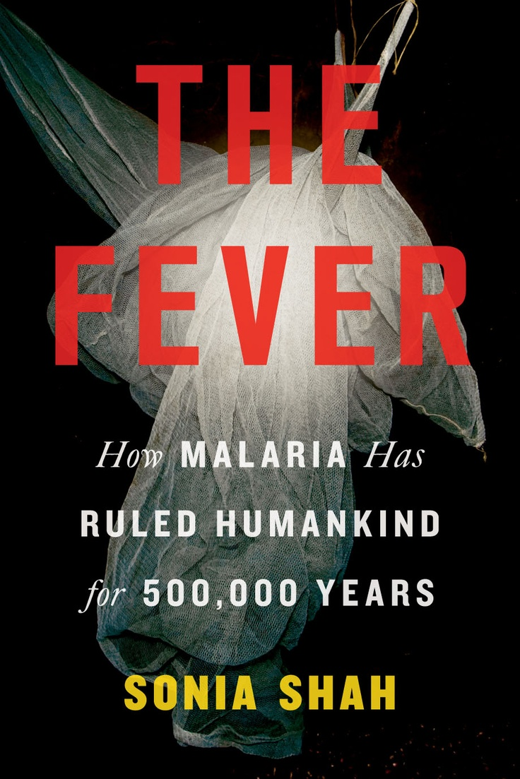 The Fever: How Malaria has ruled humankind for 500,000 years « Sonia Shah