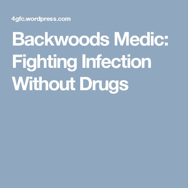 Backwoods Medic: Fighting Infection Without Drugs