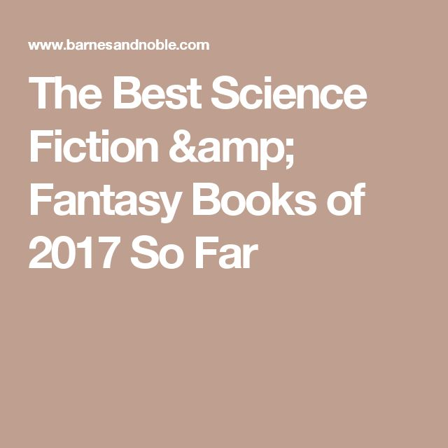 The Best Science Fiction & Fantasy Books of 2017 So Far