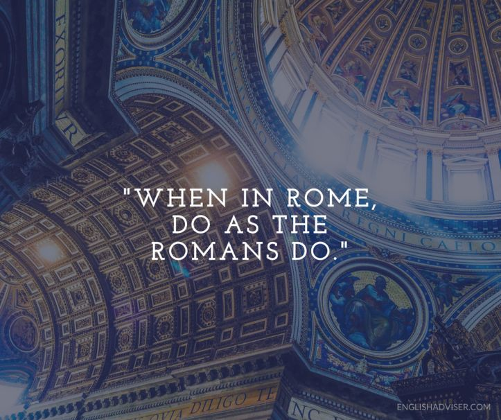 ESL. English Language. English Vocabulary. Proverbs. When in Rome, do as the Romans do.