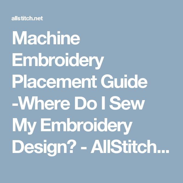 Machine Embroidery Placement Guide -Where Do I Sew My Embroidery Design? - AllStitch Embroidery Supplies