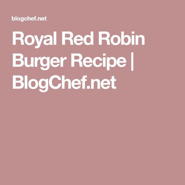 Royal Red Robin Burger Recipe | BlogChef.net