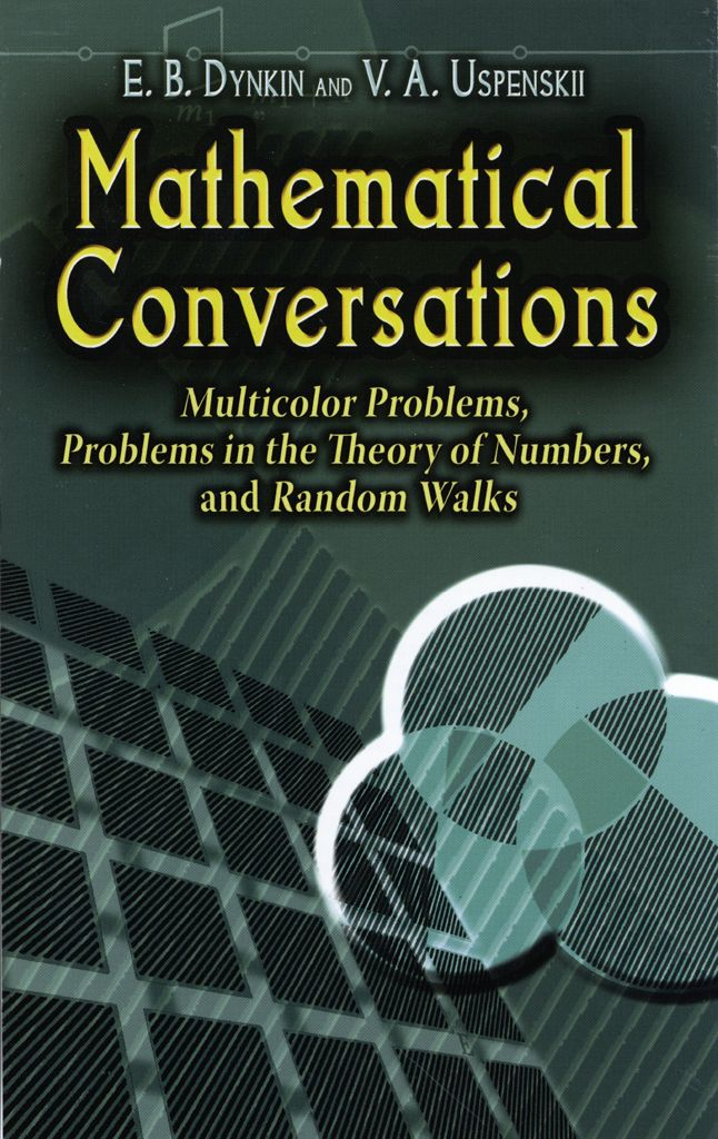 Mathematical Conversations by E. B. Dynkin  Combining three books into a single volume, this text comprises Multicolor Problems, dealing with several of the classical map-coloring problems; Problems in the Theory of Numbers, an elementary introduction to algebraic number theory; and Random Walks, addressing basic problems in probability theory.The book's primary aim is not so much to impart new information as to teach an active, creative attitude toward...