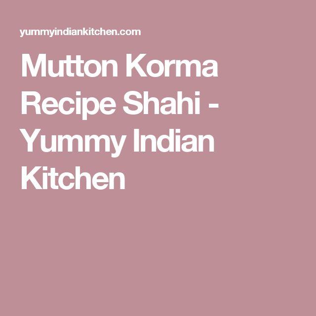 Mutton Korma Recipe Shahi - Yummy Indian Kitchen