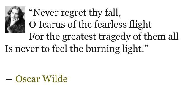 Oscar Wilde quote about the legend of Icarus in Greek mythology: Icarus wanted wings so badly, but because they were made of wax the wings melted when Icarus flew too close to the sun
