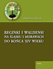 Beginki i Waldensi na Śląsku i Morawach do końca XIV wieku - Książki