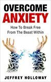 Free Kindle Book -   Overcome Anxiety: How to Break Free from the Beast Within (anxiety workbook, start living, panic attacks, social anxiety, anxiety relief, anxiety self help, anxiety)