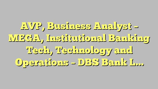 Avp business analyst mega institutional banking tech technology avp business analyst mega institutional banking tech technology and operations dbs bank ltd business analyst pinterest dbs bank and business reheart Choice Image