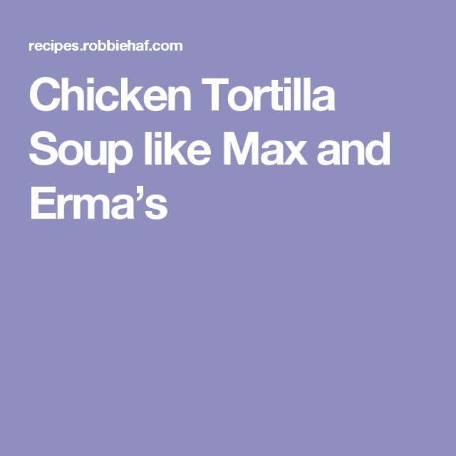 Chicken Tortilla Soup like Max and Erma's