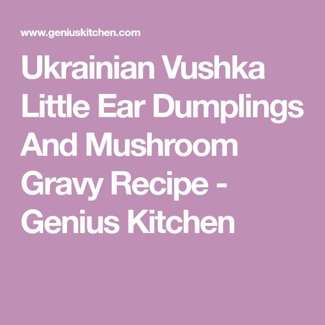 Ukrainian Vushka Little Ear Dumplings And Mushroom Gravy Recipe - Genius Kitchen