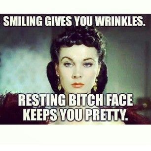 Resting bitch face keeps you pretty.
