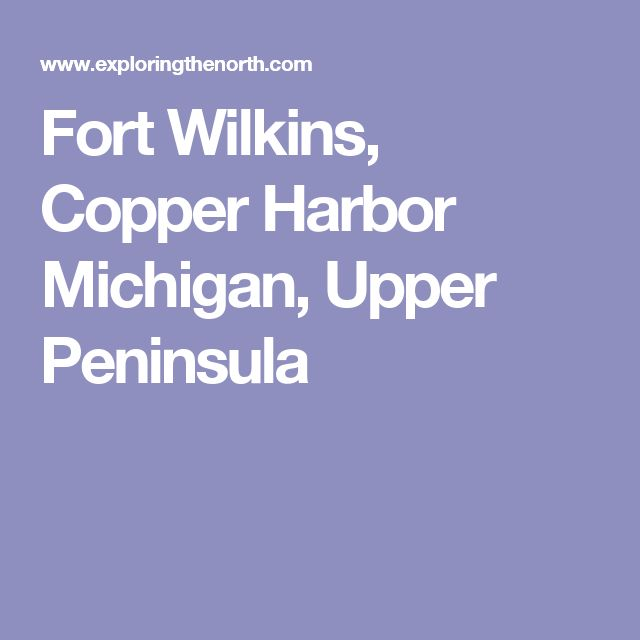 Fort Wilkins, Copper Harbor Michigan, Upper    Peninsula