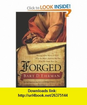 Forged Writing in the Name of God--Why the Bibles Authors Are Not Who We Think They Are (9780062012616) Bart D. Ehrman , ISBN-10: 0062012614  , ISBN-13: 978-0062012616 ,  , tutorials , pdf , ebook , torrent , downloads , rapidshare , filesonic , hotfile , megaupload , fileserve