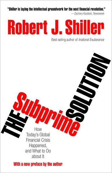 """""""The Subprime Solution: How Today's Global Financial Crisis Happened, and What to Do about It"""" by Robert J. Shiller"""
