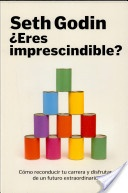 """¿Eres imprescindible?"" Seth Godin"