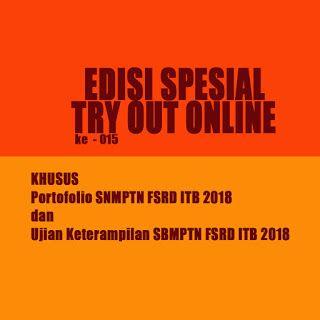 Edisi Spesial Try Out Online ke - 015 Khusus Portofolio SNMPTN FSRD ITB 2018 dan Ujian Keterampilan SBMPTN FSRD ITB 2018