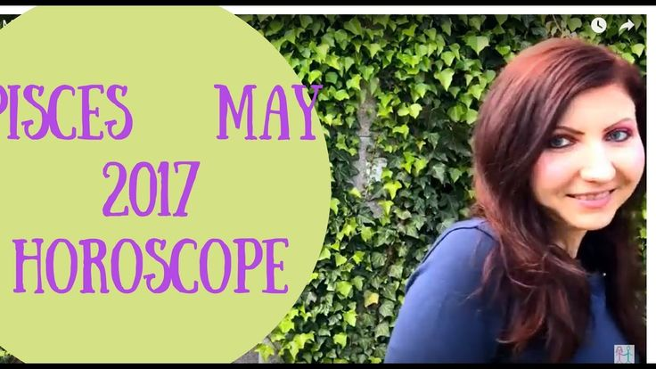 Pisces May 2017 Horoscope