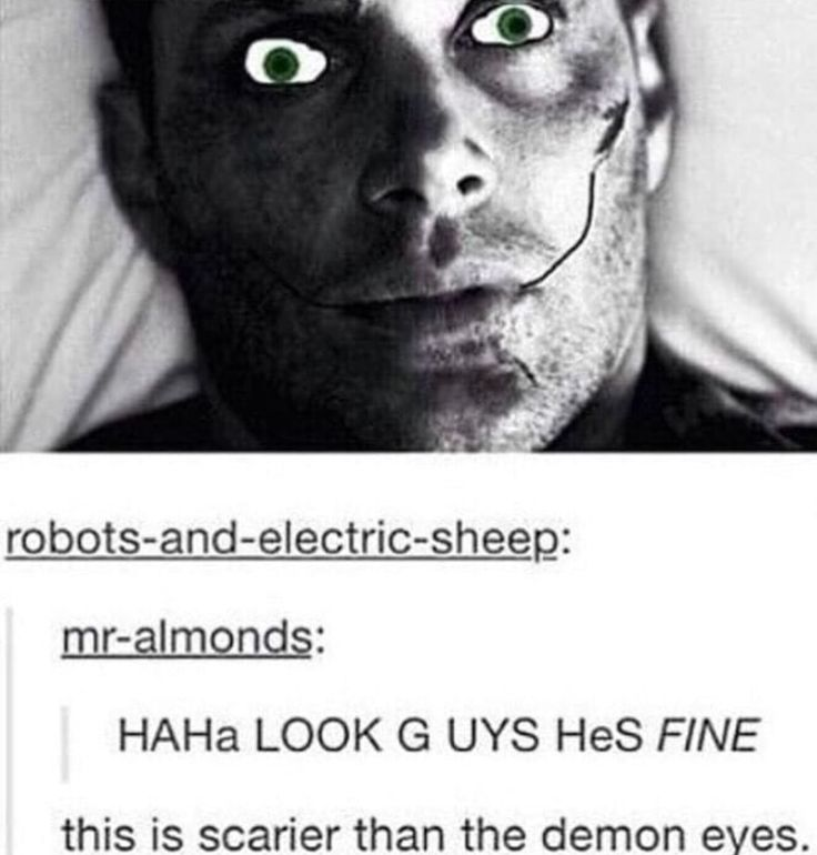 I would actually prefer to see the dark depths of his demon eyes rather than this too scary!!!!