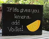 """Hand Painted Wooden Black Vodka Sign, """"If life gives you lemons... add Vodka."""": Paintings Wooden, Hands Paintings, Crafty Things, Black Vodka, Vodka Signs, Add Vodka, Wooden Black"""