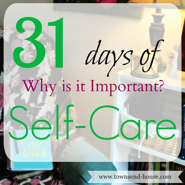 Townsend House: 31 Days - Why is Self-Care Important?