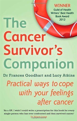 The Cancer Survivor's Companion: Practical Ways to Cope with Your Feelings After Cancer by Dr. Frances Goodhart. Save 32 Off!. $10.85. Publisher: Piatkus Books (March 1, 2013). Publication: March 1, 2013