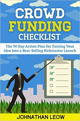 Amazon.com: Crowdfunding Checklist: How To Raise Money for A Best-Selling Kickstarter in 90 Days eBook: Johnathan Leow: Kindle Store