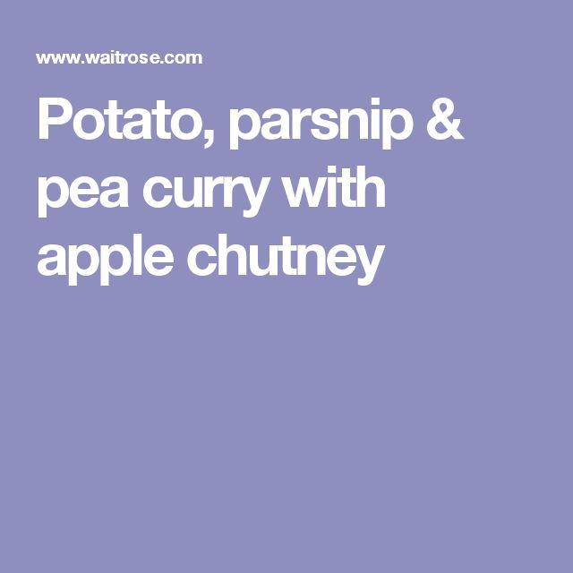 Potato, parsnip & pea curry with apple chutney
