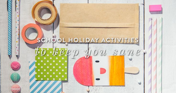 School Holidays Activities to Keep You Sane