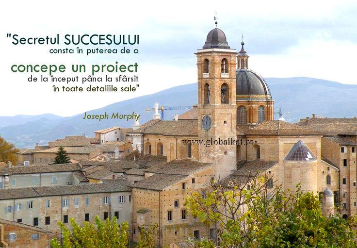 Secretul succesului consta in puterea de a concepe un proiect de la inceput pana la sfarsit in toate detaliile sale - Joseph Murphy www.globalkaf.ro