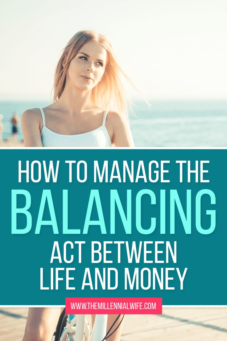 How to Manage The Balancing Act Between Life and Money. Balance.