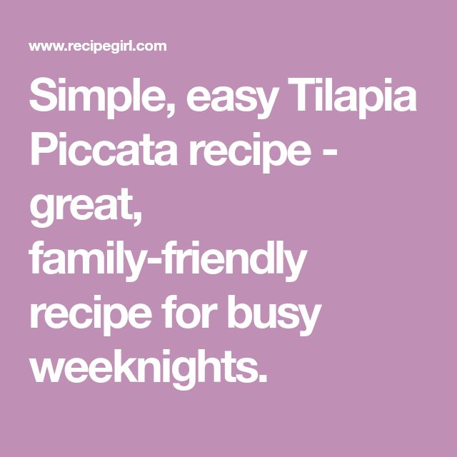 Simple, easy Tilapia Piccata recipe - great, family-friendly recipe for busy weeknights.