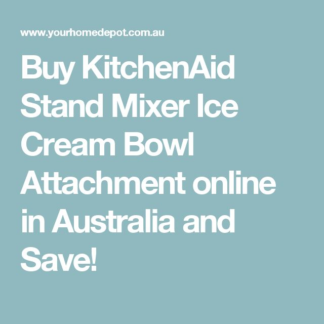 Buy KitchenAid Stand Mixer Ice Cream Bowl Attachment Online In Australia  And Save!