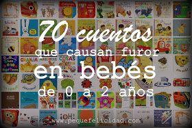 70 CUENTOS QUE CAUSAN FUROR EN BEBÉS DE 0 A 2 AÑOS http://www.pequefelicidad.com/2016/02/70-cuentos-que-causan-furor-en-bebes-de.html?m=1