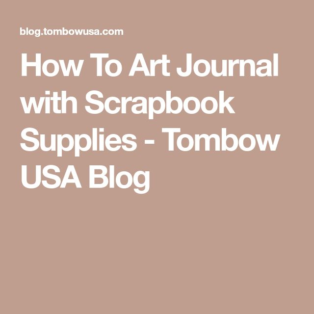 How To Art Journal with Scrapbook Supplies - Tombow USA Blog