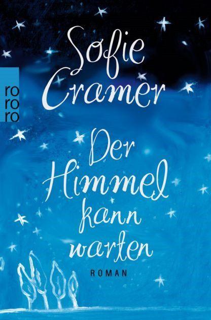 Sofie Cramer – Der Himmel kann warten Roman Seiten Preis: € 9,99 [D] / 10,30 [A] Buchinfo Verlagsseite Verlagstext: Ein Sommer für immer Lilly würde alles geben, um noch einmal das Meer zu sehen. B...