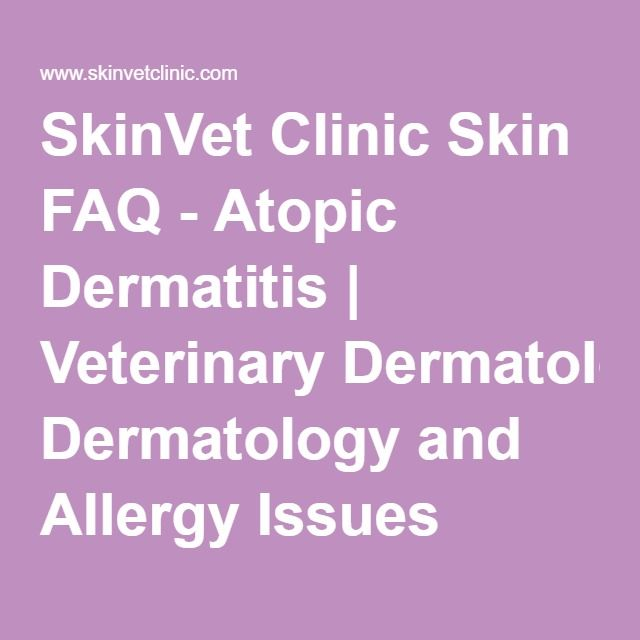 SkinVet Clinic Skin FAQ - Atopic Dermatitis | Veterinary Dermatology and Allergy Issues