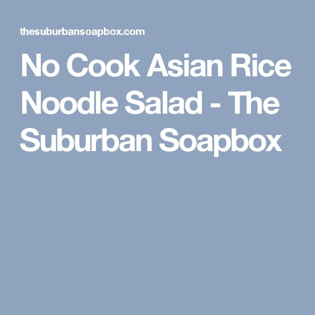 No Cook Asian Rice Noodle Salad - The Suburban Soapbox