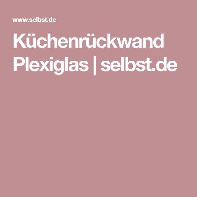 Viac ako 25 najlepších nápadov na tému Küchenrückwand plexiglas na - küchenspiegel selber machen
