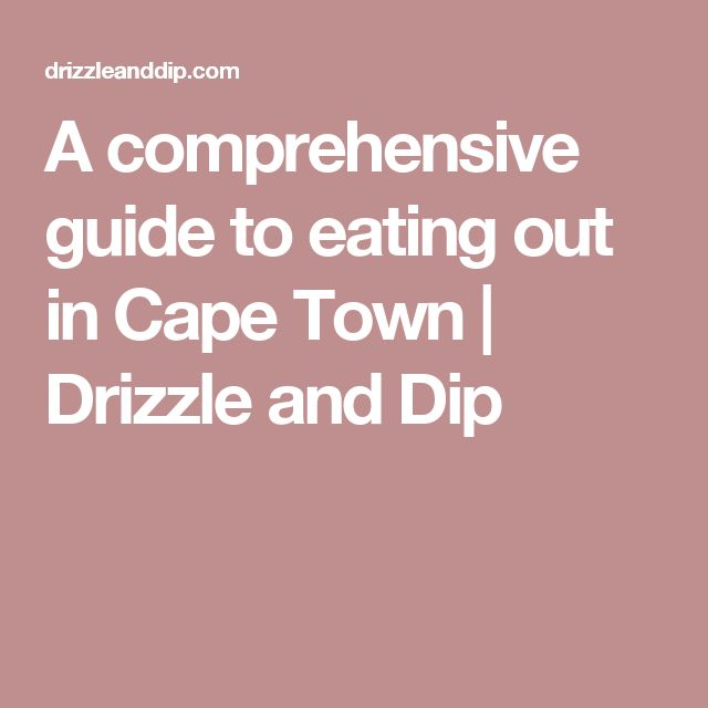 A comprehensive guide to eating out in Cape Town | Drizzle and Dip
