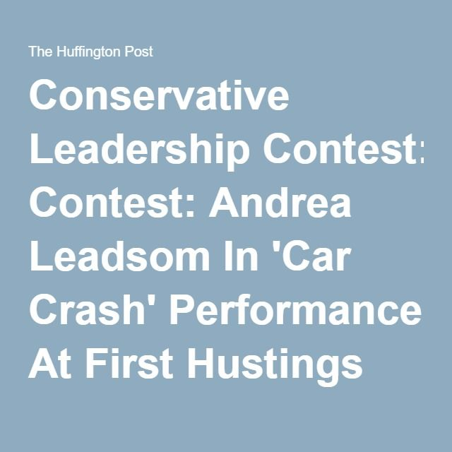 Conservative Leadership Contest: Andrea Leadsom In 'Car Crash' Performance At First Hustings