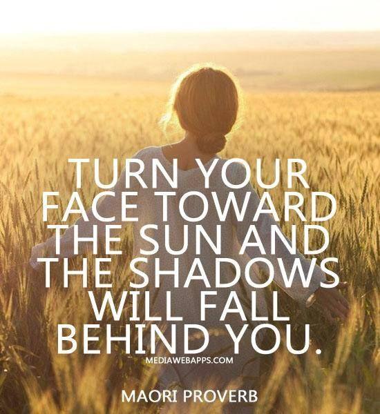 Turn Your Face Towards The Sun......