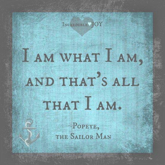 I AM WHAT I AM...Popeye the sailor man #sailor #anchor # sea