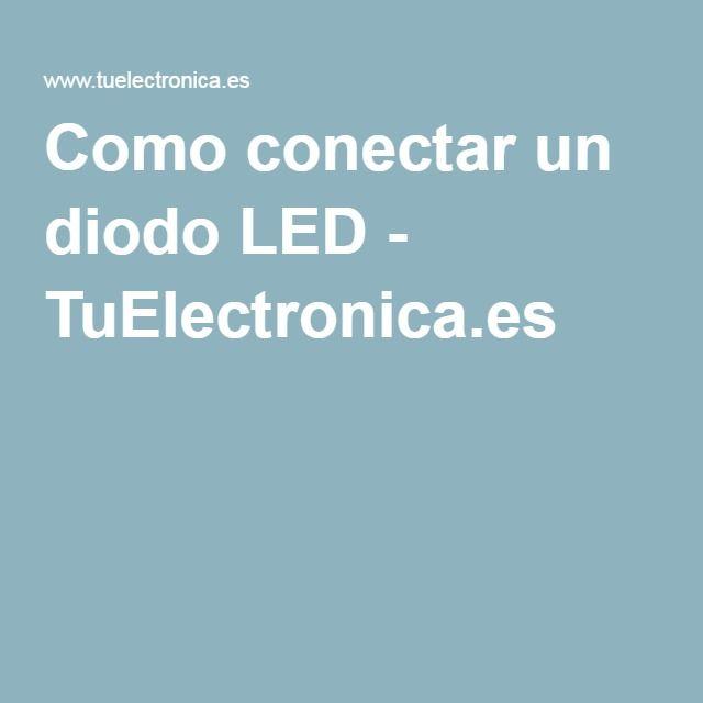 Como conectar un diodo LED - TuElectronica.es