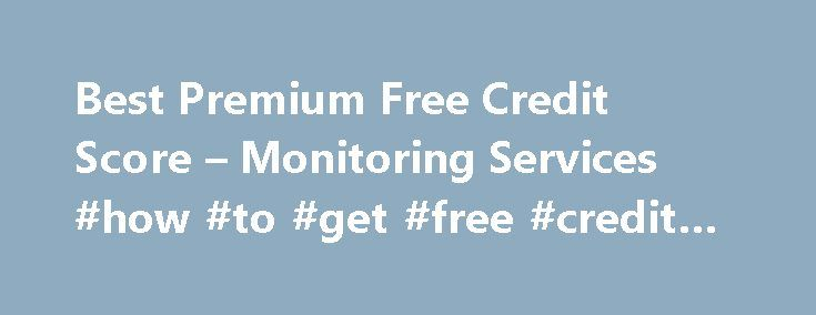 Best Premium Free Credit Score – Monitoring Services #how #to #get #free #credit #score http://credit.remmont.com/best-premium-free-credit-score-monitoring-services-how-to-get-free-credit-score/  #best credit reports # Best Premium Credit Monitoring Services We ve done the research, so you don t have to. Read More...The post Best Premium Free Credit Score – Monitoring Services #how #to #get #free #credit #score appeared first on Credit.