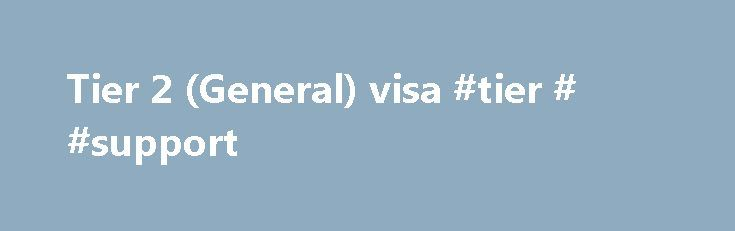 Tier 2 (General) visa #tier # #support http://texas.nef2.com/tier-2-general-visa-tier-support/  # Tier 2 (General) visa 1. Overview Getting sponsored You need to have a certificate of sponsorship from a licensed sponsor before you can apply to come to the UK to work. The work you do in the UK must relate to the work of your sponsor organisation. How long it will take You can apply for a visa up to 3 months before the day you're due to start work in the UK. This date is listed on your…