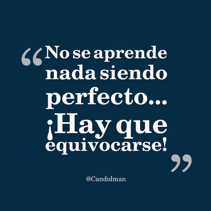 No se aprende nada siendo perfecto Hay que equivocarse! @Candidman #Frases Candidman Motivación @candidman